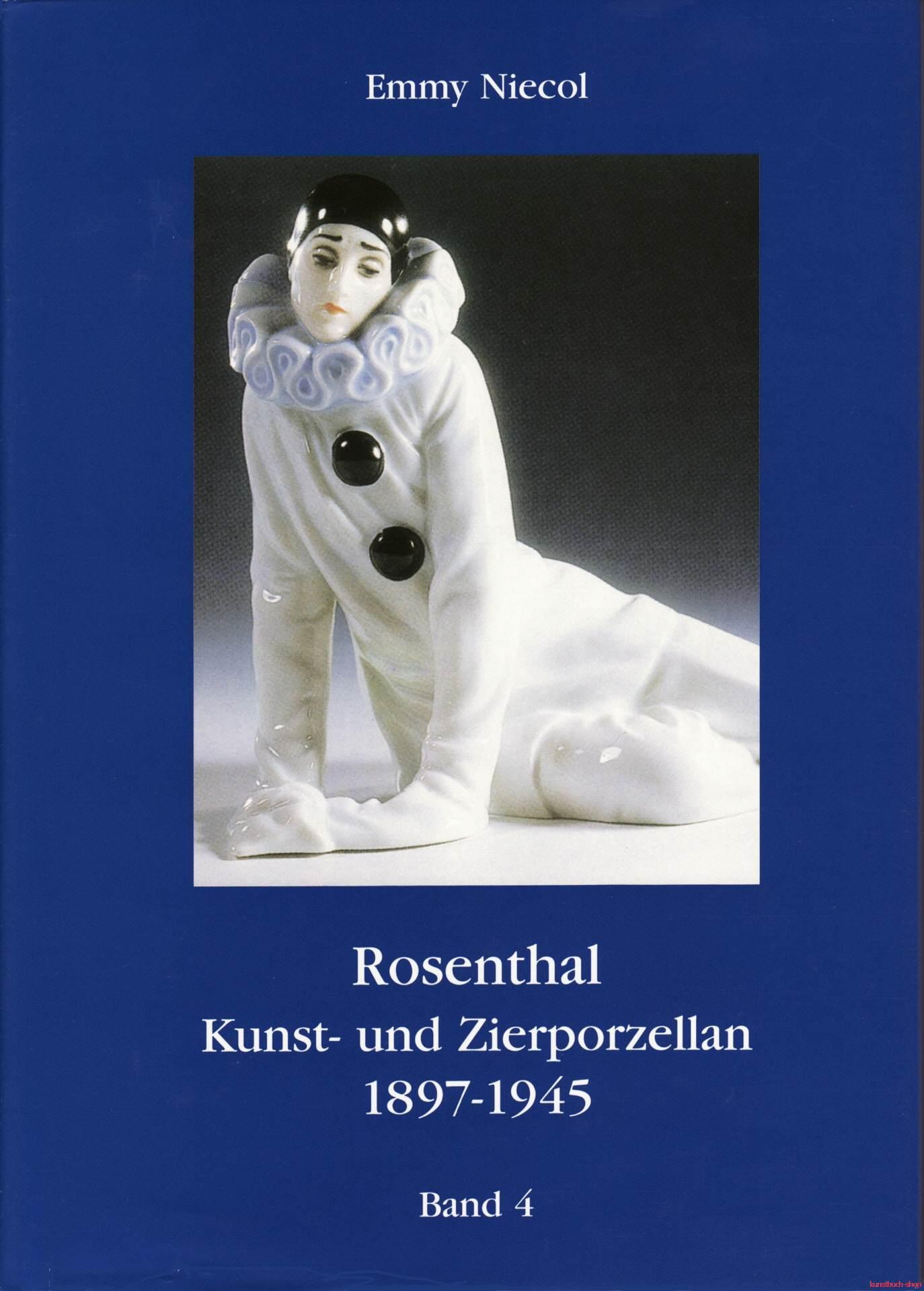 Rosenthal, Kunst- und Zierporzellan 1897-1945 / Rosenthal - Kunst und Zierporzellan 1897-1945. Band 4