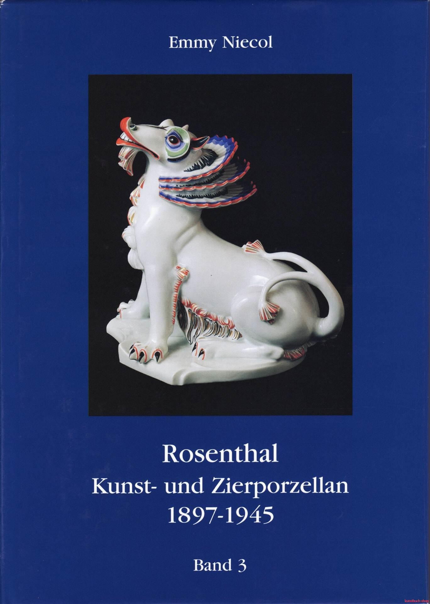Rosenthal, Kunst- und Zierporzellan 1897-1945 / Rosenthal - Kunst und Zierporzellan 1897-1945. Band 3