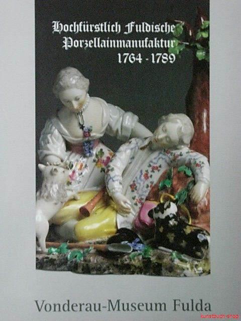 Hochfürstliche Fuldische Porzellanmanufaktur 1764-1789
