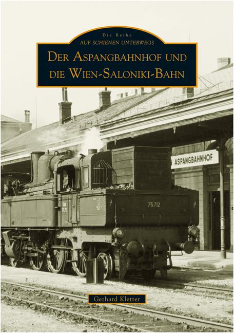 Der Aspangbahnhof und die Wien-Saloniki-Bahn