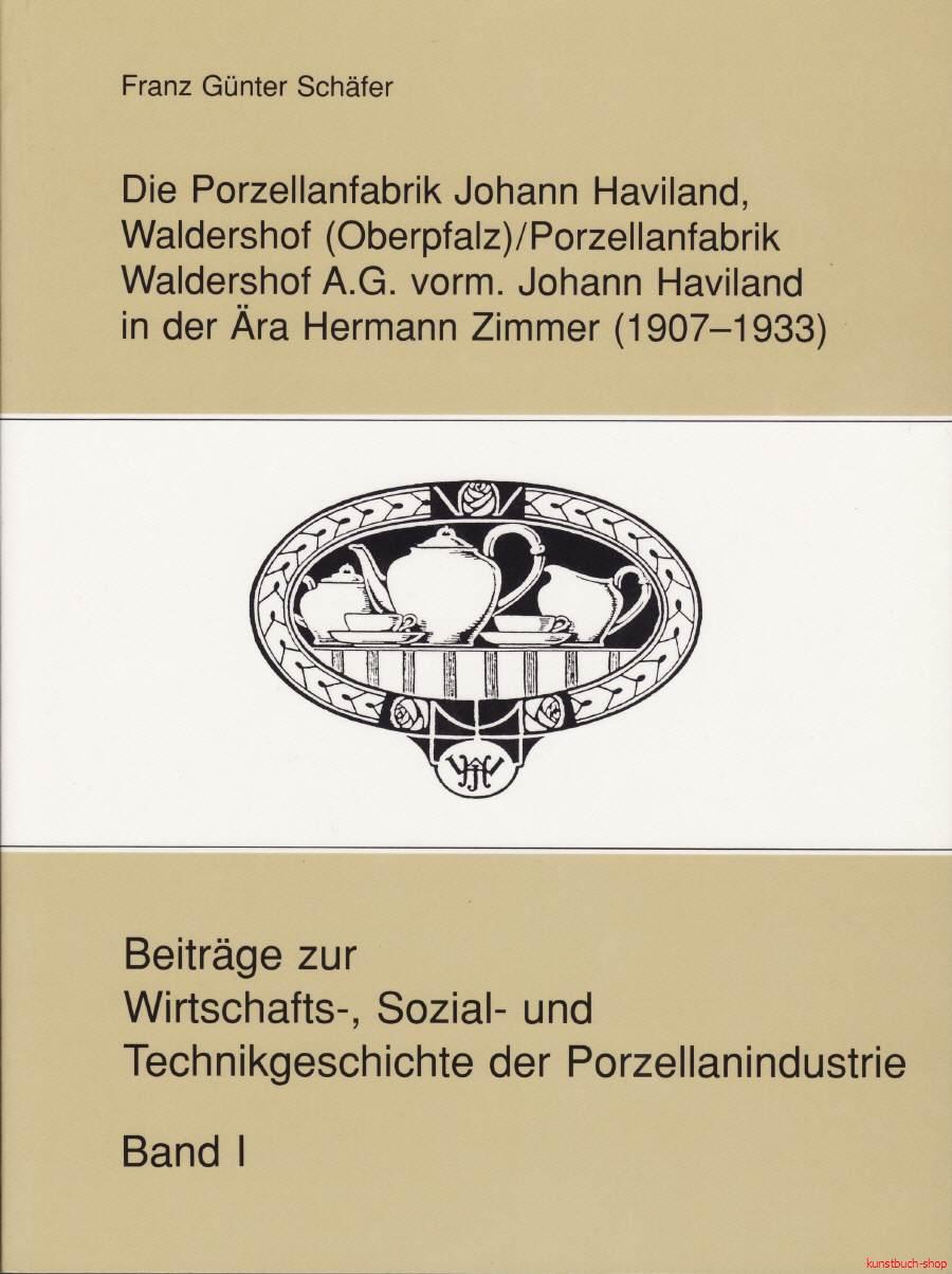 Die Porzellanfabrik Johann Haviland, Waldershof (Oberpfalz) / Porzellanfabrik Waldershof A.G. vorm. Johann Haviland in der Ära Hermann Zimmer (1907-1933)
