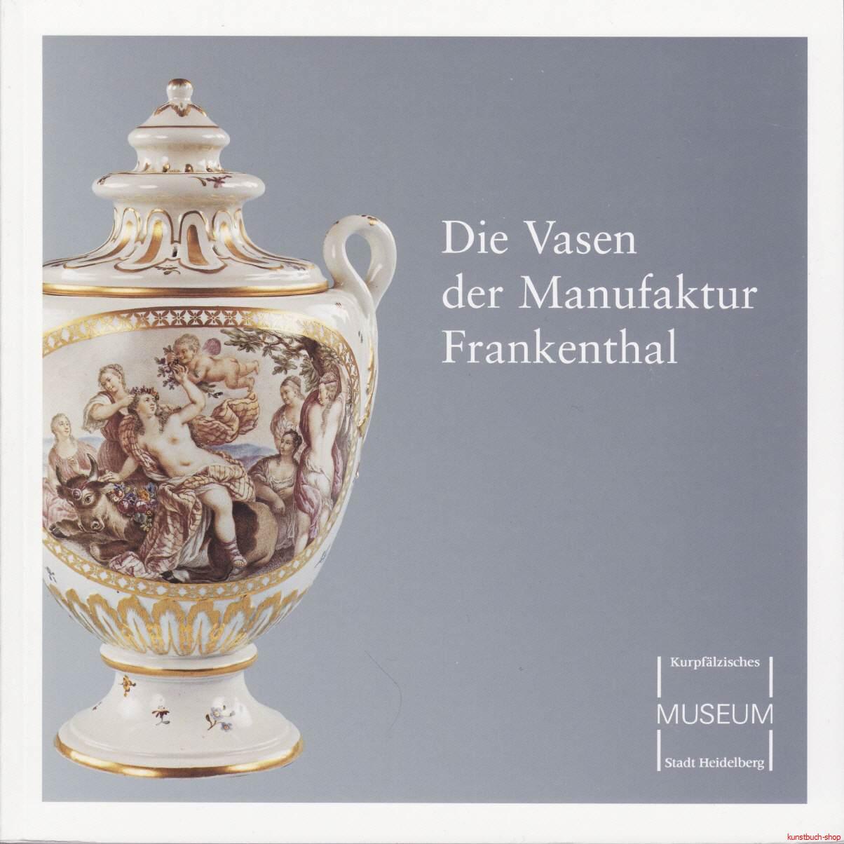 Die Vasen der Manufaktur Frankenthal