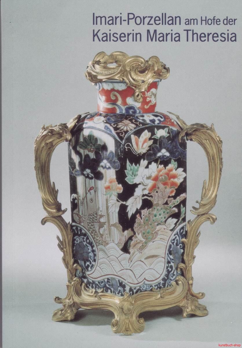 Imari-Porzellan am Hofe der Kaiserin Maria Theresia