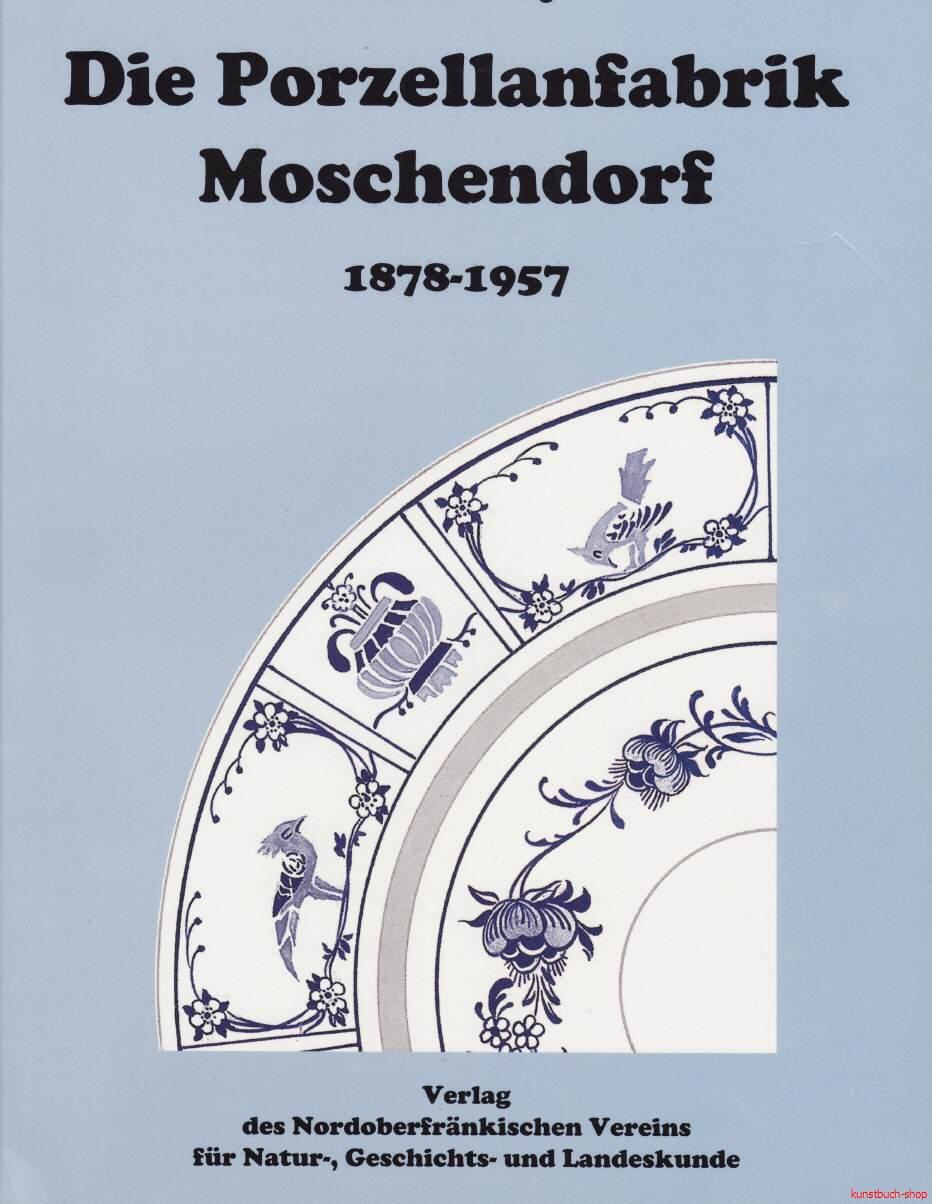 Die Porzellanfabrik Moschendorf 1878-1957