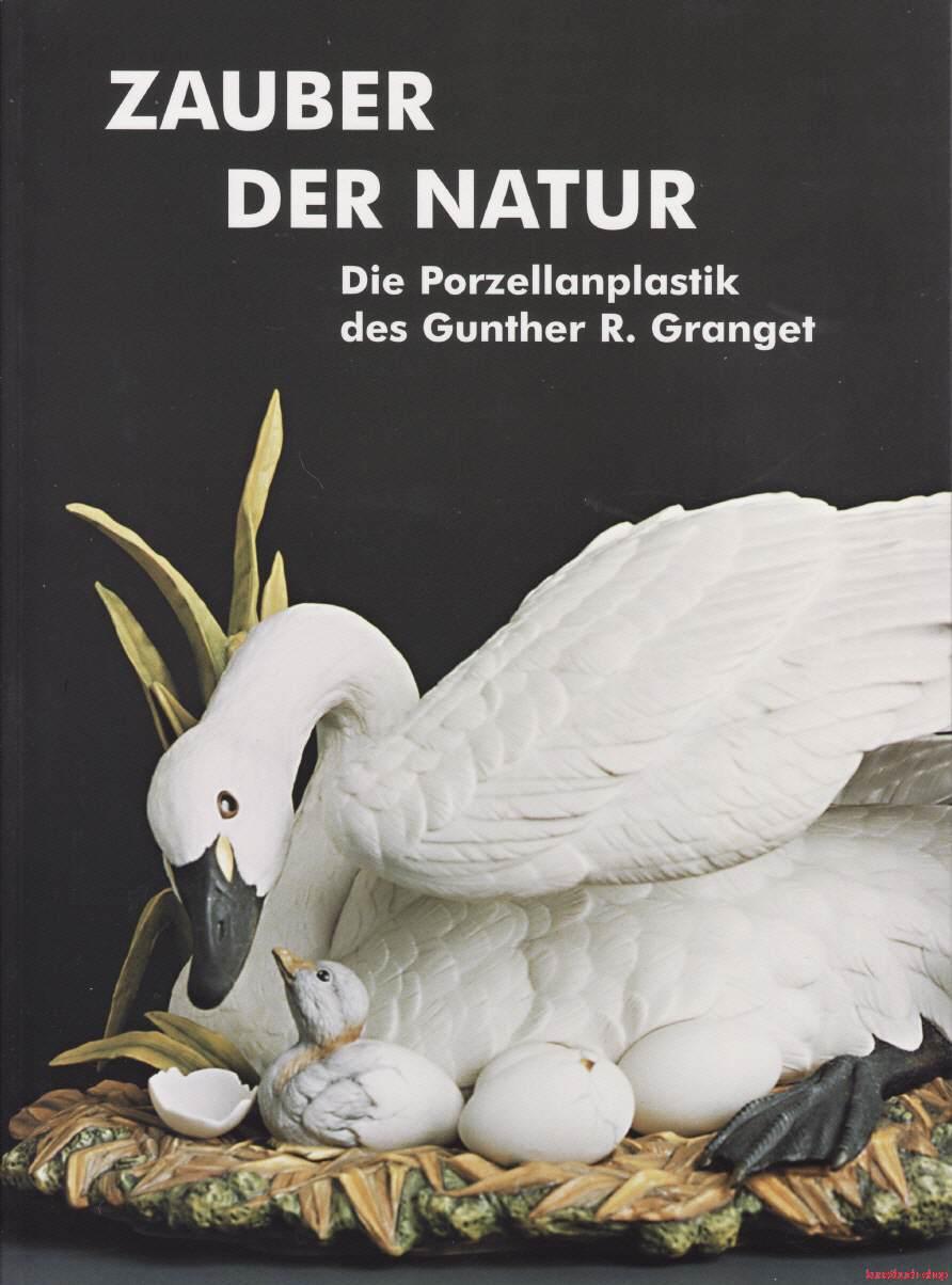 Zauber der Natur   Die Porzellanplastik des Gunther R. Granget