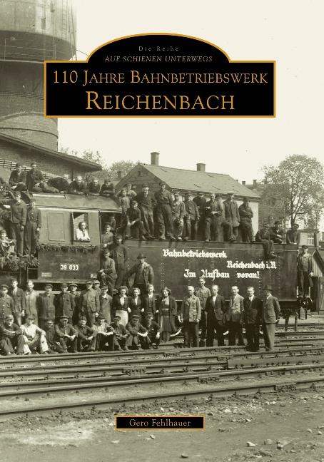 110 Jahre Bahnbetriebswerk Reichenbach/Vogtland