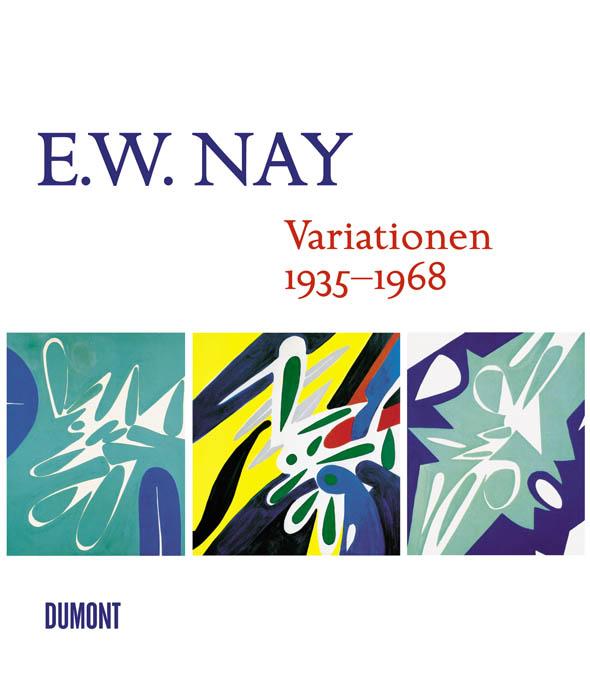 Ernst Wilhelm Nay - Variationen 1935 bis 1968