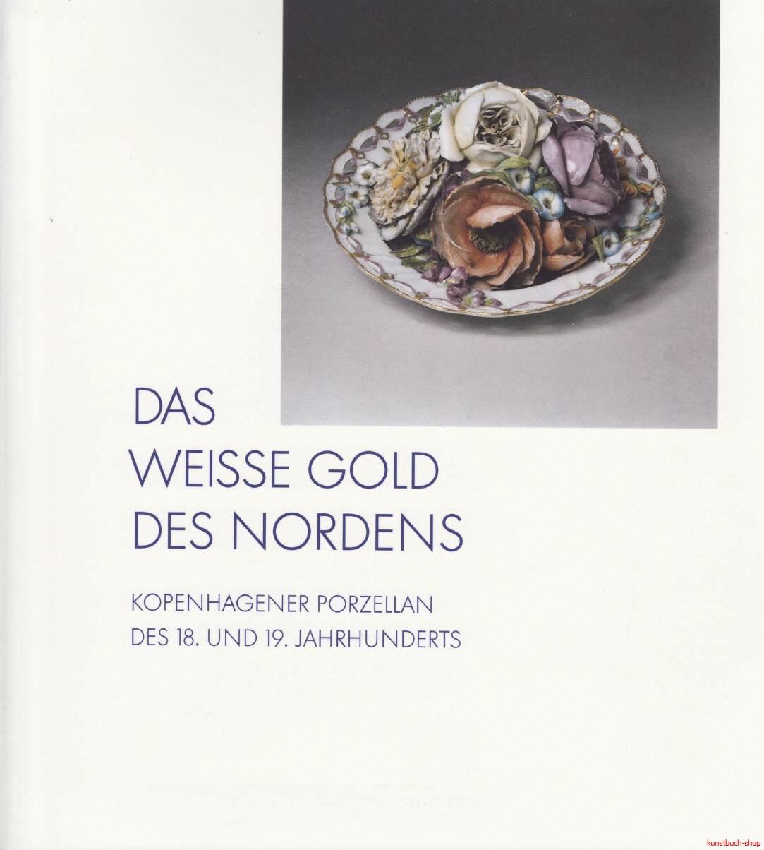 Das weiße Gold des Nordens | Kopenhagener Porzellan des 18. und 19. Jahrhunderts