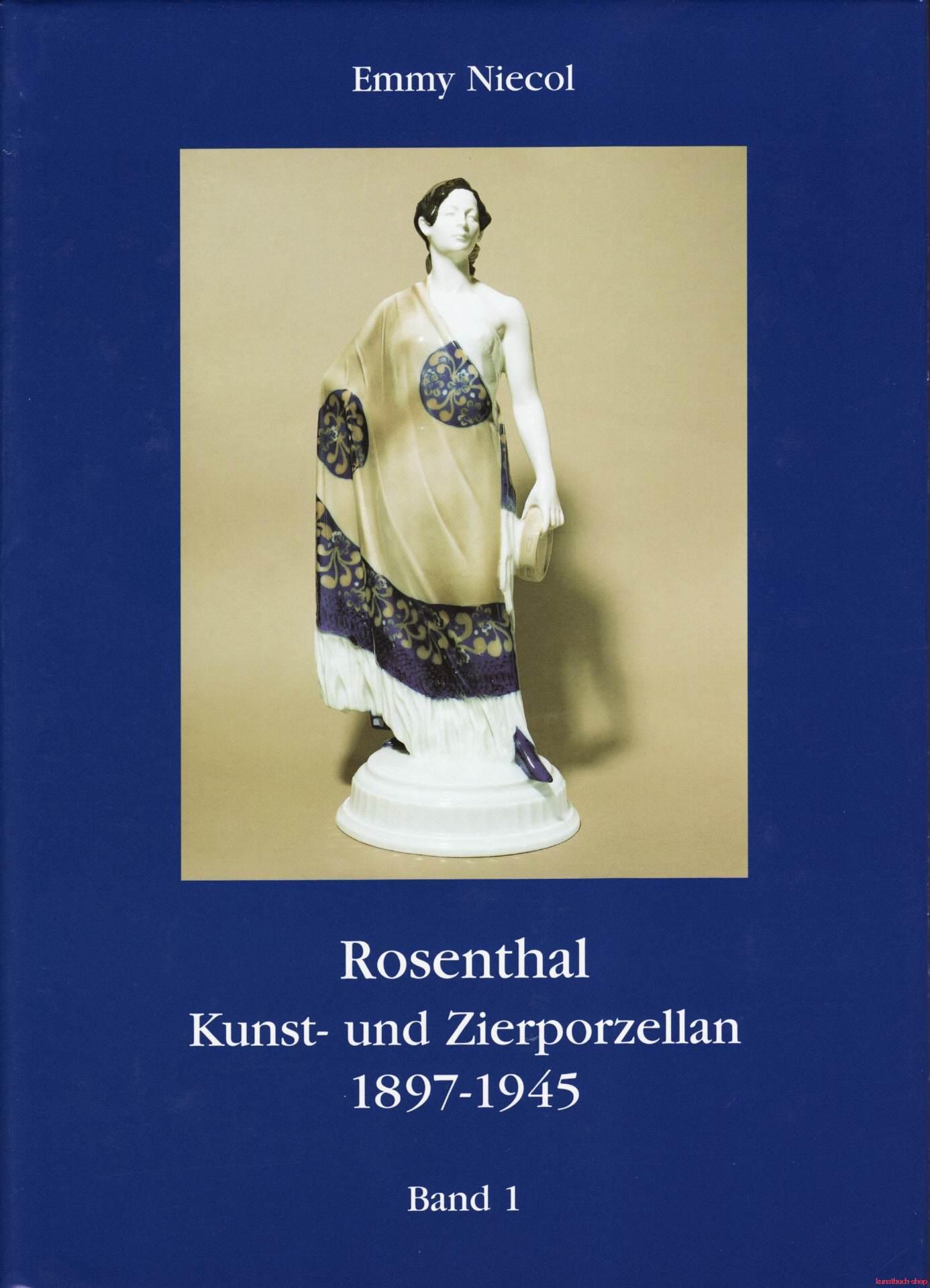 Rosenthal, Kunst- und Zierporzellan 1897-1945 / Rosenthal - Kunst und Zierporzellan 1897-1945. Band 1