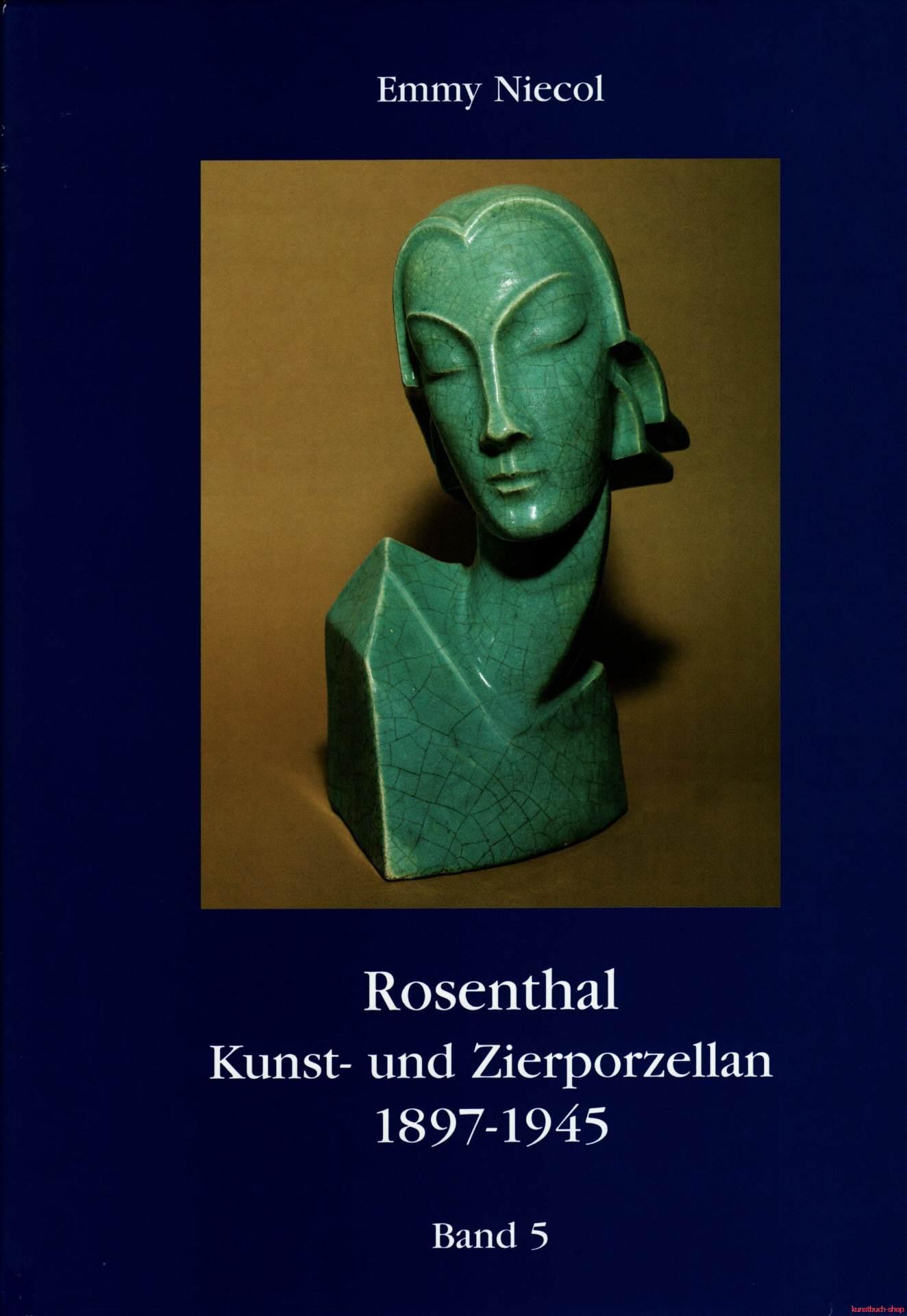 Rosenthal, Kunst- und Zierporzellan 1897-1945 / Rosenthal - Kunst und Zierporzellan 1897-1945. Band 5