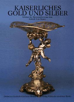 Kaiserliches Gold und Silber. Schätze der Hohenzollern aus dem Schloss Huis Doorn