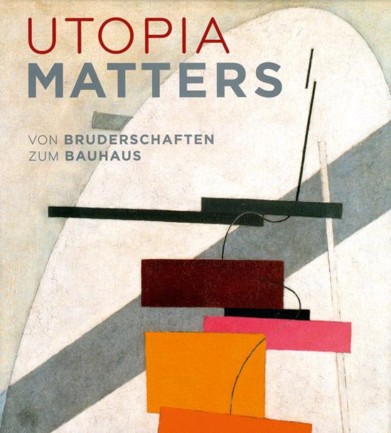 Utopia matters : von Bruderschaften zum Bauhaus